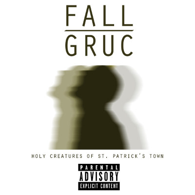 Fall Gruc <BR>&#8220;Holy Creatures Of St. Patrick's Town&#8221;