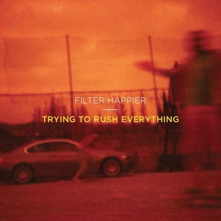 "Filter Happier <BR>""Trying to Rush Everything"" EP"
