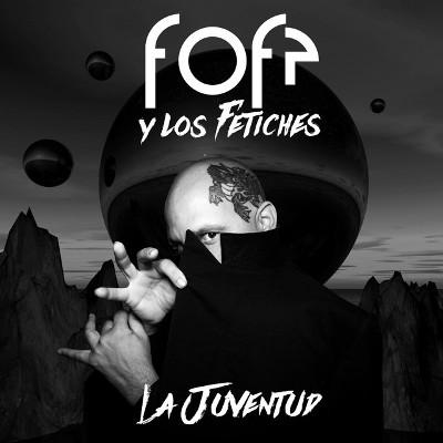 """Fofé y Los Fetiches <BR>""""La Juventud"""""""