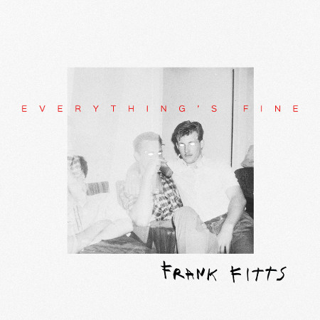 Frank Fitts <BR>&#8220;Everything&#8217;s Fine&#8221;