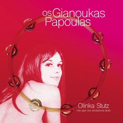 Os Gianoukas Papoulas <BR>&#8220;Olinka Stutz (nós que nos amávamos tanto)&#8221;