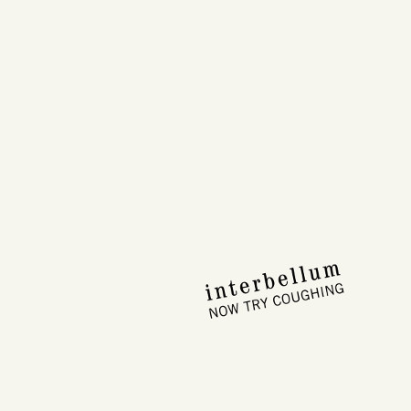 "Interbellum <BR>""Now Try Coughing"""
