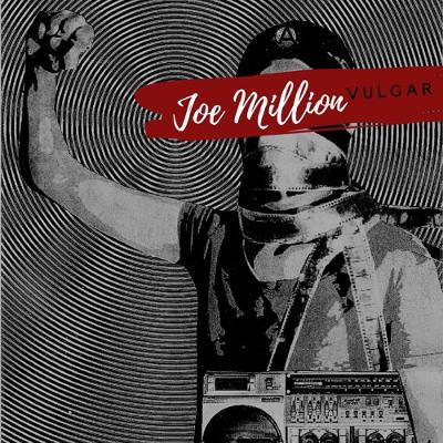 Joe Million <BR>&#8220;V U L G A R&#8221;