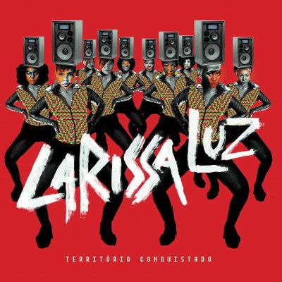 Larissa Luz <BR>&#8220;Território conquistado&#8221;