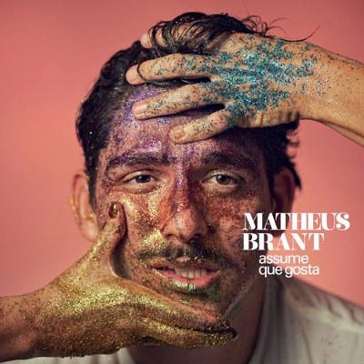 Matheus Brant <BR>&#8220;Assume que gosta&#8221;