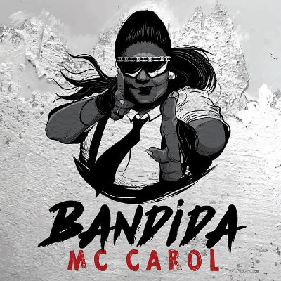 Mc Carol <BR>&#8220;Bandida&#8221;