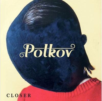 """Polkov <BR>""""Closer"""""""