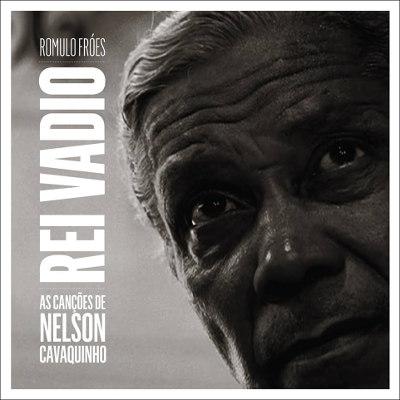 Romulo Fróes <BR>&#8220;Rei vadio &#8211; as canções de Nelson Cavaquinho&#8221;