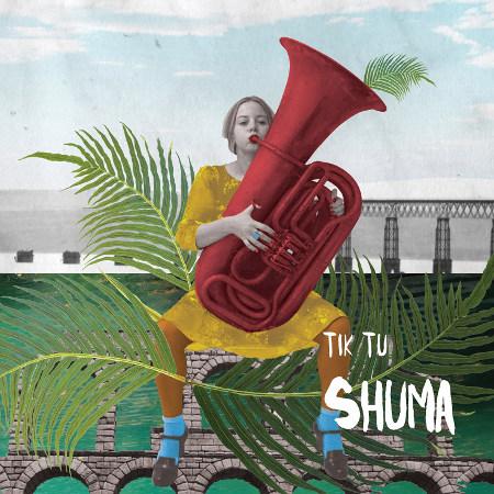 Tik Tu <BR>&#8220;Shuma&#8221;