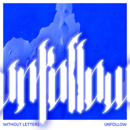 Without Letters <BR>&#8220;Unfollow&#8221;