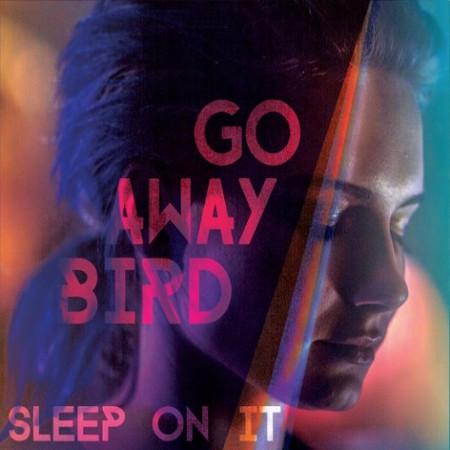 Go Away Bird <BR>&#8220;Sleep On It&#8221;