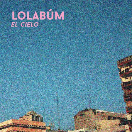 Lolabúm <BR>&#8220;El Cielo&#8221;