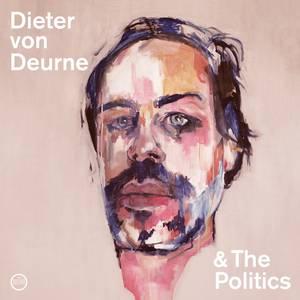 """Dieter Von Deurne and the Politics """"Dieter Von Deurne and the Politics"""""""