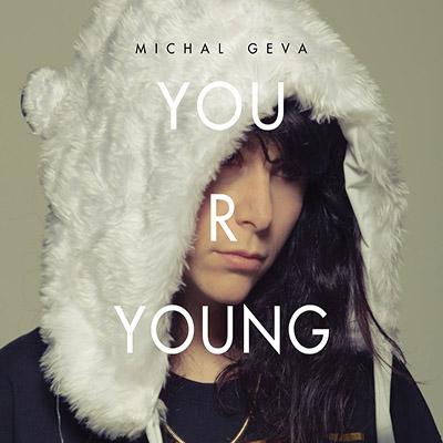 "Michal Geva <BR> ""YOU R YOUNG"""