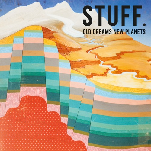 "STUFF. <BR> ""Old Dreams And New Planets"""