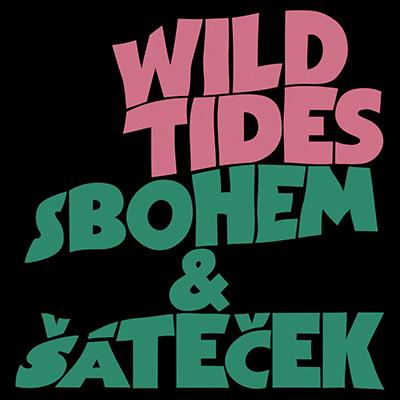 """Wild Tides <BR> """"Sbohem a šáteček"""""""