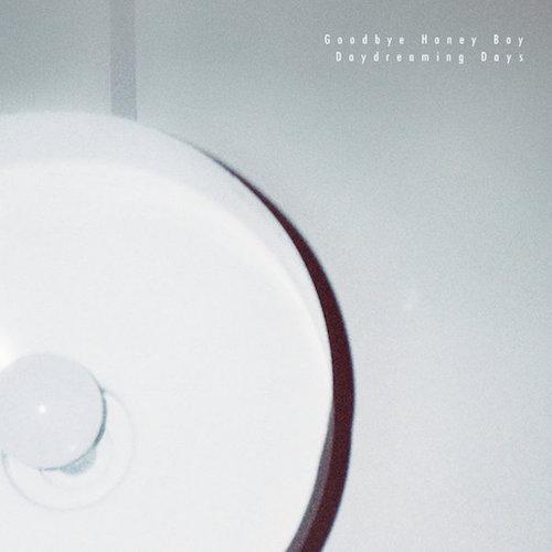 "Goodbye Honey Boy <BR> ""Daydreaming Days"" EP"