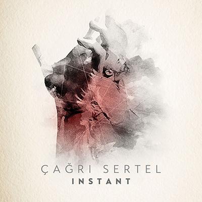 Çağrı Sertel <BR> &#8220;Instant&#8221;