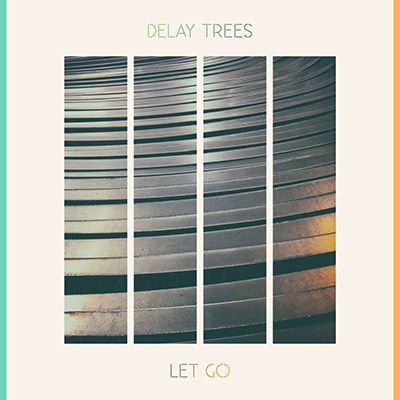 "Delay Trees <BR> ""Let Go"""