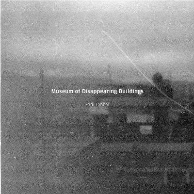 """Fadi Tabbal """"Museum of Disappearing Buildings"""""""