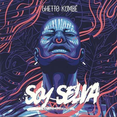 """Ghetto Kumbé <BR> """"Soy Selva"""""""