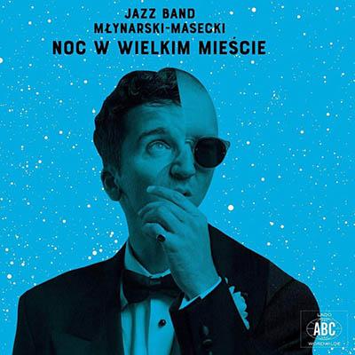 """Jazz Band Młynarski-Masecki <BR>""""Noc w wielkim mieście"""""""