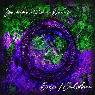 "Jonatan Piña Duluc <BR> ""Drip/Culebra"""