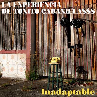 """La Experiencia de Toñito Cabanilla$$$ <BR> """"Inadaptable"""""""