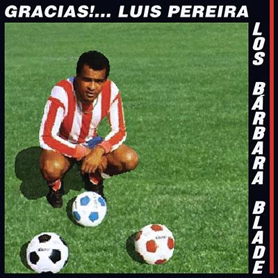 """Los Bárbara Blade <BR> """"Gracias!… Luis Pereira"""""""