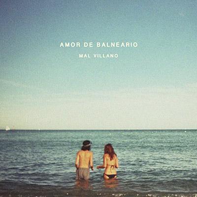 """Mal Villano <BR> """"Amor de Balneario"""""""