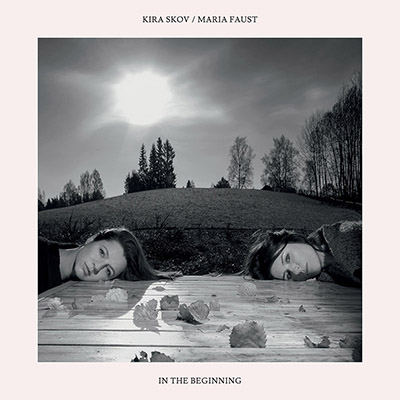 "Maria Faust & Kira Skov <BR> ""In the Beginning"""