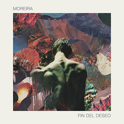 """Moreira <BR> """"Fin del Deseo"""""""