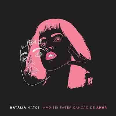 """Natália Matos <BR> """"Não sei fazer canção de amor"""""""