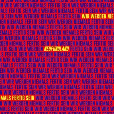 Neufundland <BR> &#8220;Wir werden niemals fertig sein&#8221;