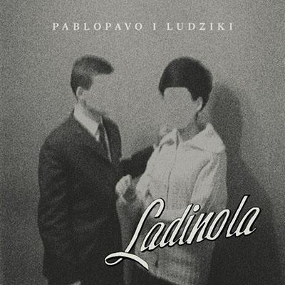 """Pablopavo i Ludziki <BR>""""Ladinola"""""""