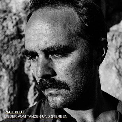 """Paul Plut <BR> """"Lieder vom Tanzen und Sterben"""""""