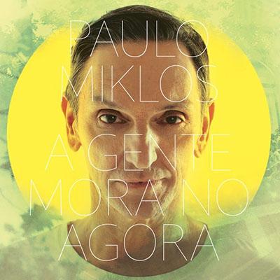 """Paulo Miklos <BR> """"A gente mora no agora"""""""