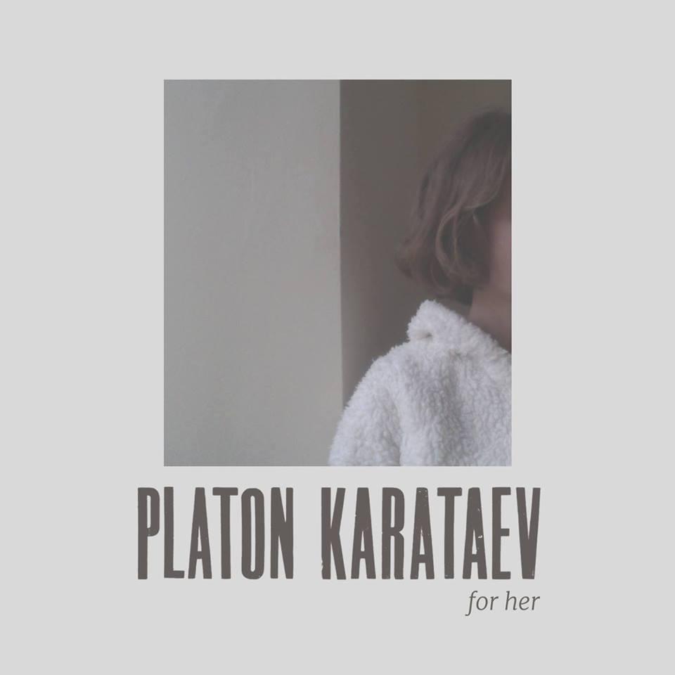 """Platon Karataev <BR> """"For Her"""""""