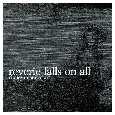 "Reverie Falls on All <BR> ""Clouds in our Room"""