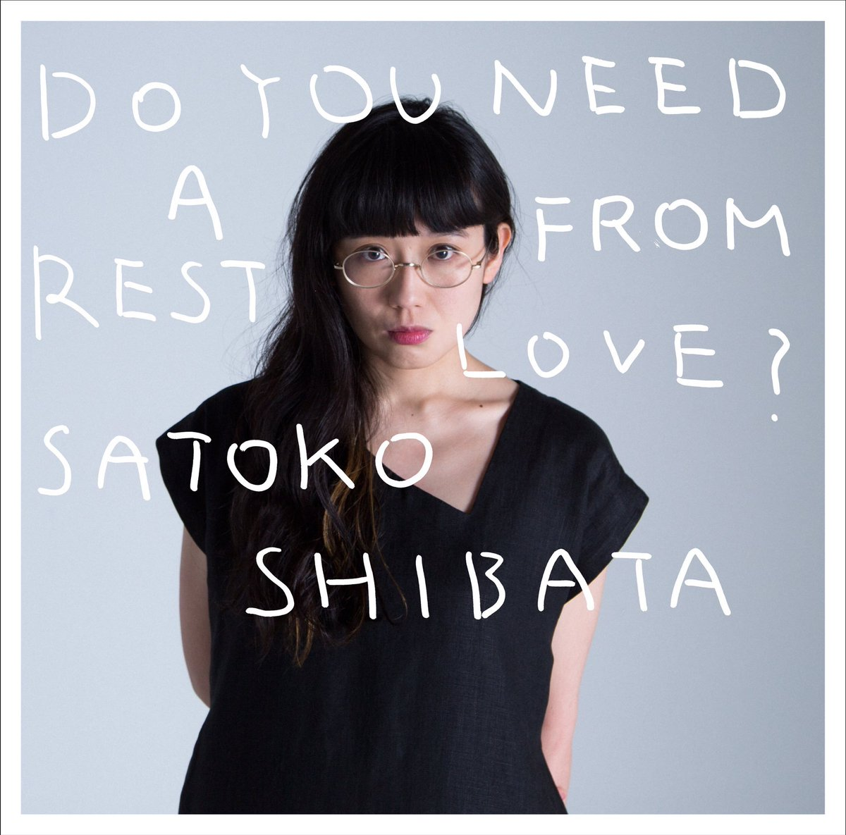 "Satoko Shibata <BR> ""Do You Need A Rest From Love?"""