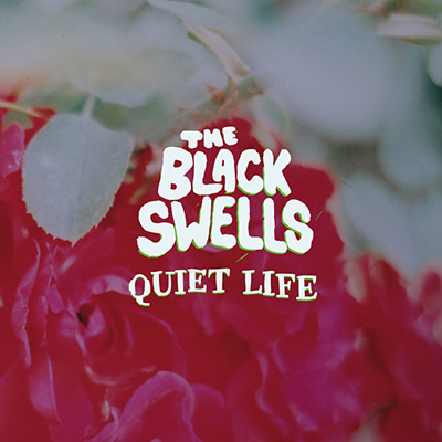 "The Black Swells <BR> ""Quiet Life"""