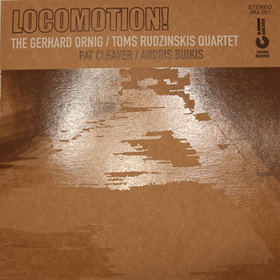 The Gerhard Ornig &#038; Toms Rudzinskis quartet <BR> &#8220;Locomotion&#8221;