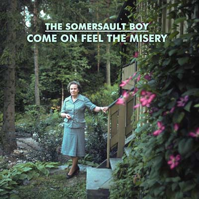 "The Somersault Boy <BR> ""Come on feel the misery"""
