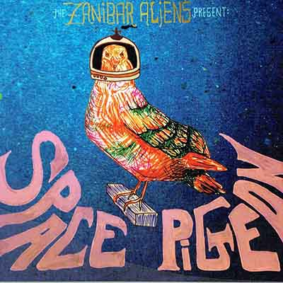"The Zanibar Aliens <BR> ""Space Pigeon"""