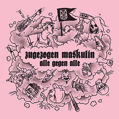 Zugezogen Maskulin <BR> &#8220;Alle gegen Alle&#8221;