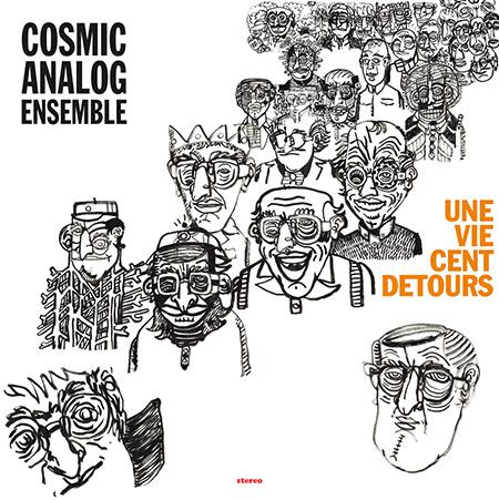 """Cosmic Analog Ensemble <BR> """"Une Vie Cent Detours"""""""