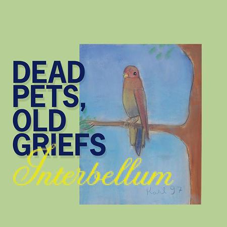 "Interbellum <BR> ""Dead Pets Old Griefs"""