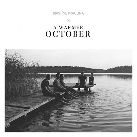 "Kristīne Prauliņa <BR> ""A Warmer October"""