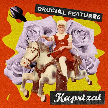 """Crucial Features <BR> """"Kaprizai"""""""