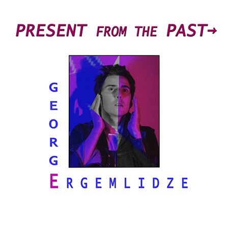 """George Ergemlidze <BR> """"Present From The Past"""" (EP)"""